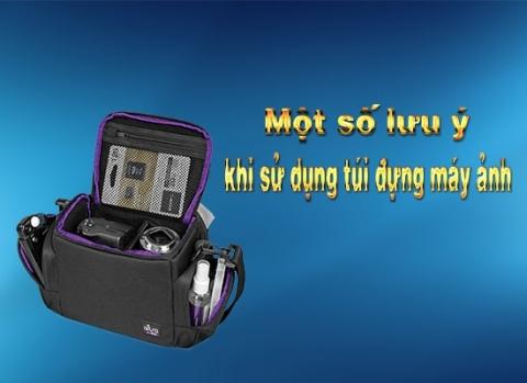 lưu ý khi sử dụng túi đựng máy ảnh