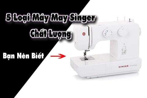 5 loại máy may singer chất lượng cao