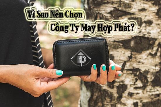 Vì sao bạn nên chọn công ty may hợp phát sản xuất ví cầm tay
