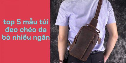 Top 5 mẫu túi đeo chéo da bò nhiều ngăn